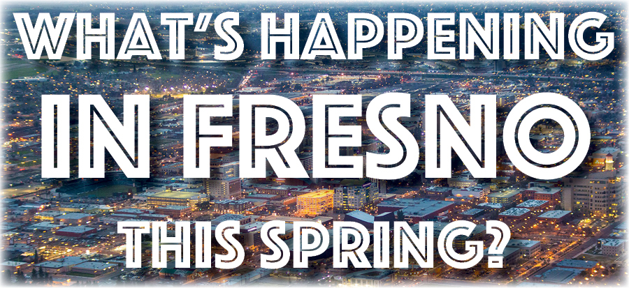 The Best 2019 Spring Events in Fresno